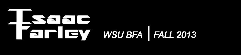 Isaac Farley WSU BFA FALL 2013