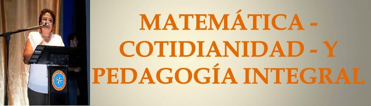 Matemática - Cotidianidad - y Pedagogía Integral