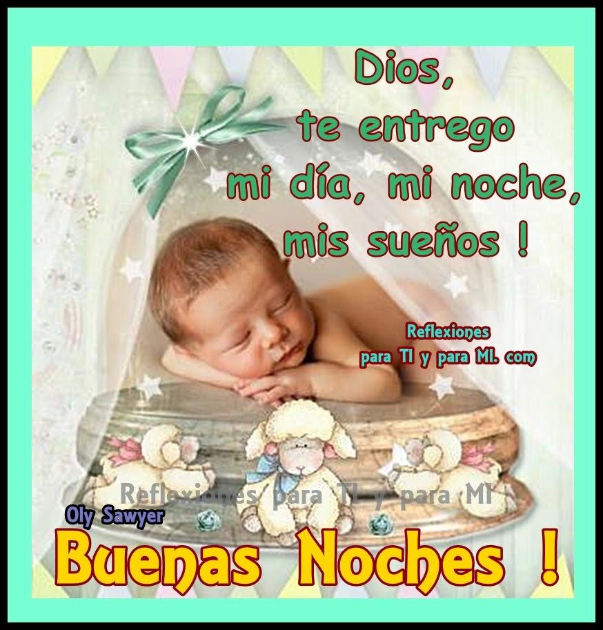 Dios, te entrego mi día, mi noche, mis sueños! BUENAS NOCHES !