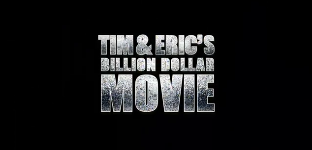 Tim and Eric's Billion Dollar Movie 2012 film comedy title from magnet releasing anti-humor satire paody internet meme jokes gags