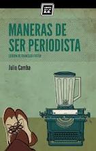 JULIO CAMBA - MANERAS DE SER PERIODISTA (LIBROS DEL K.O., 2013)