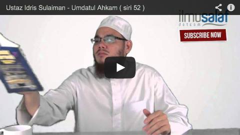 Ustaz Idris Sulaiman – Umdatul Ahkam ( siri 52 )