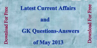 Get Current Affairs and GK Questions-Answers of May 2013 for free to prepare upcoming competitive exams.