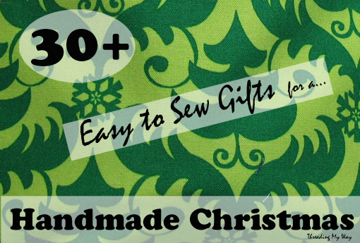 30+ easy to SEW gifts for a Handmade Christmas ~ Threading My Way
