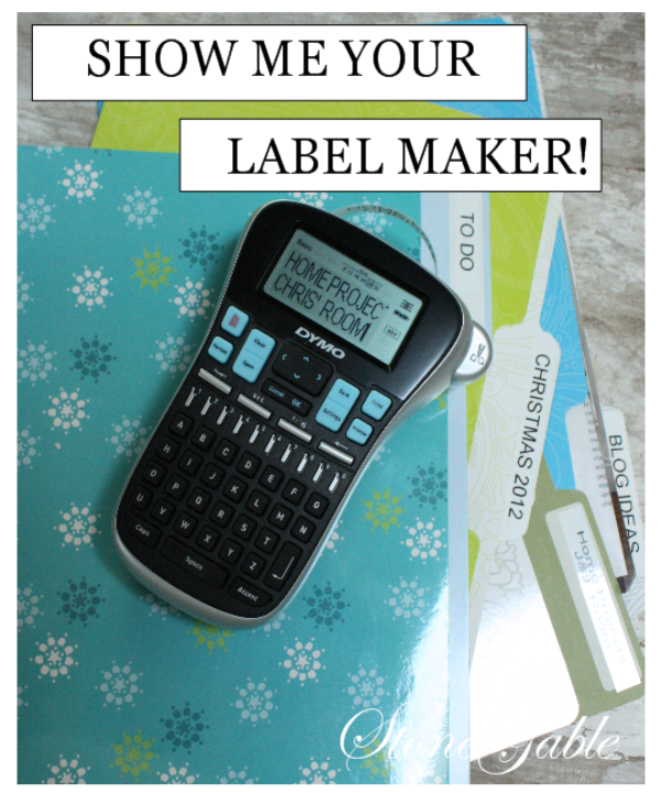 SHOW ME YOUR LABEL MAKER! - StoneGable