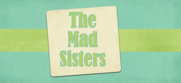 The Mad Sisters