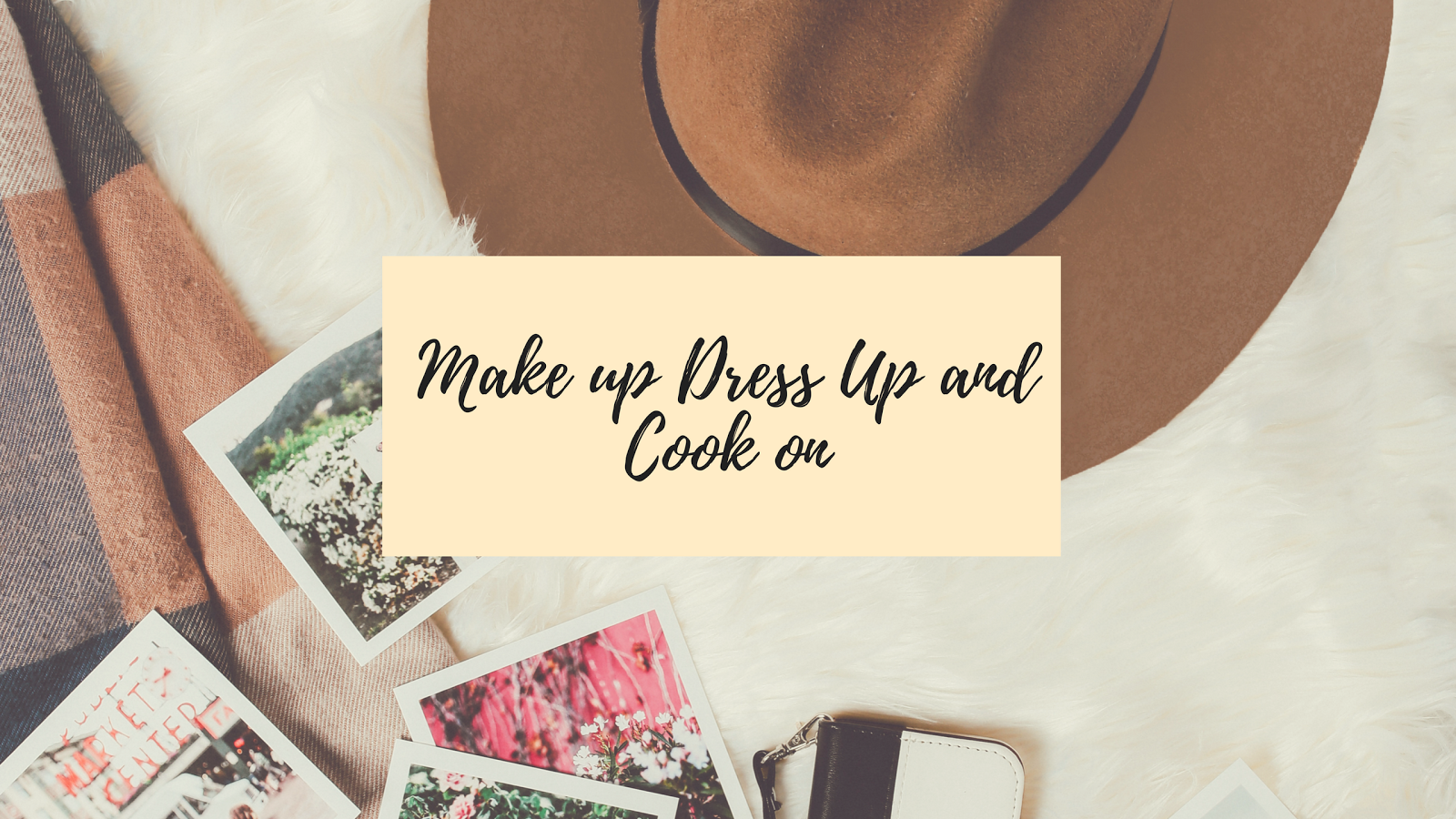 Make up Dress up and Cook on