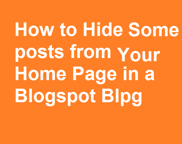 How to hide a post or posts from home page in a blogspot blog