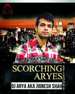 SCORCHING ARYES EPISODE #09 - DJ ARYA aka JIGNESH SHAH