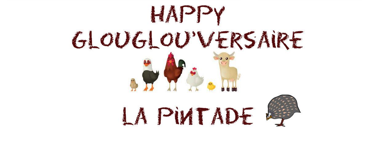 Happy Glouglou'versaire La Pintade!