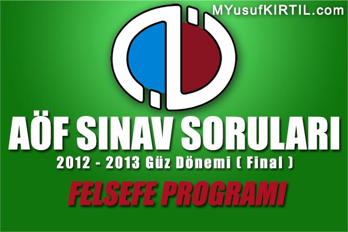 Açıköğretim Fakültesi ( AÖF ) Felsefe Bölümü / Programı 2012 - 2013 Güz Dönemi Dönem Sonu Sınavı ( Final )Soruları İndir