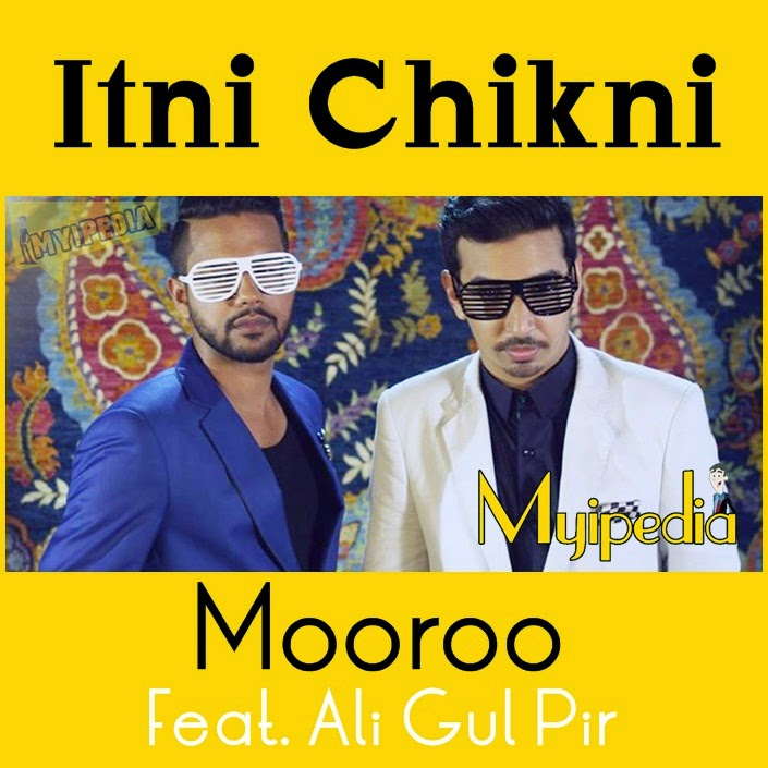 Mooroo Feat. Ali Gul Pir - Itni Chikni