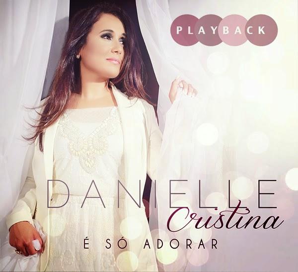 Danielle Cristina - � S� Adorar - Playback