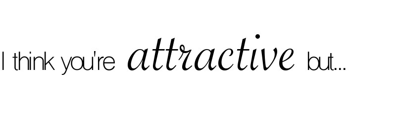 I think you're attractive but..