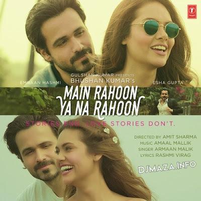 Main Rahoon Ya Na Rahoon Full Video | Emraan Hashmi, Esha Gupta | Amaal Mallik, Armaan Malik