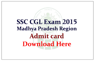 SSC CGL – 2015 MP Region Admit Card released Download Here