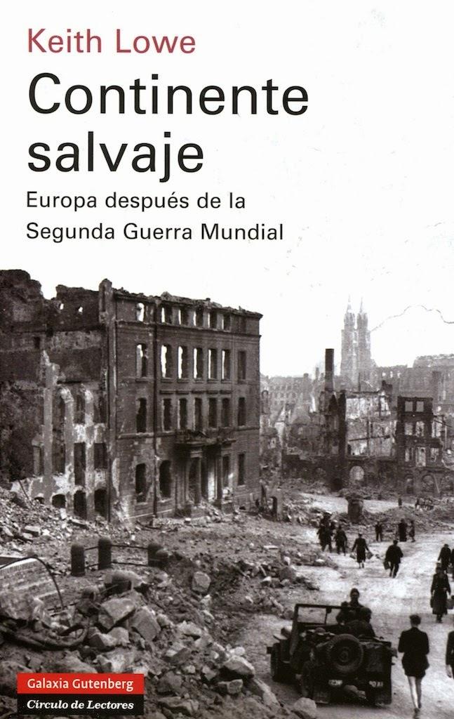 Continente salvaje : Europa después de la Segunda Guerra Mundial. / Lowe, Keith