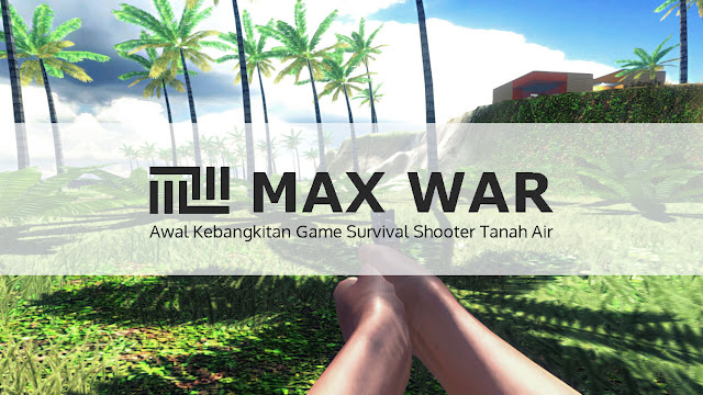 Max War: Awal Kebangkitan Game Survival Shooter Tanah Air