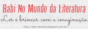 Babi - No Mundo da Literatura - Blog literário, que fala não só de livros mais também de música,filmes e series de tv.