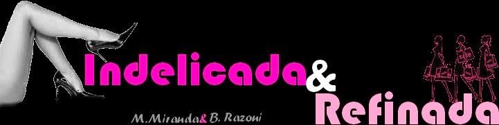 Indelicada&Refinada
