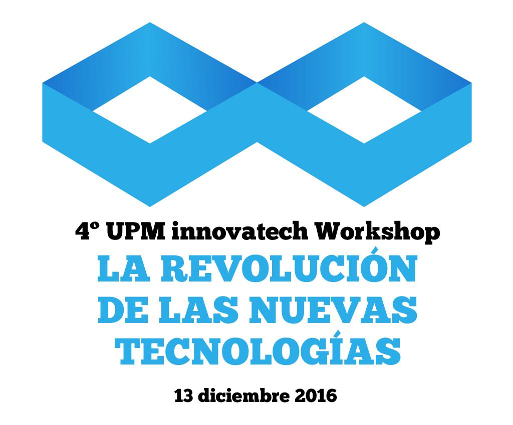 """4º UPM innovatech Workshop """"La Revolución de las Nuevas Tecnologías"""""""
