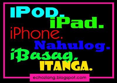 iPod. iPad. iPhone. Nahulog...... iTanga.