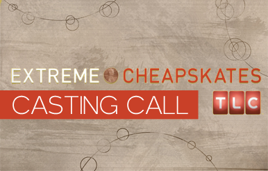 TLC Extreme Cheapskates is Casting