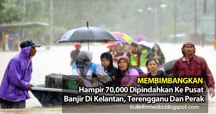 Hampir 70,000 dipindahkan ke Pusat Banjir di Kelantan, Terengganu dan Perak