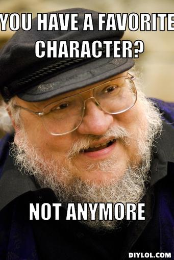 grrm-meme-generator-you-have-a-favorite-character-not-anymore-f38cca.jpg