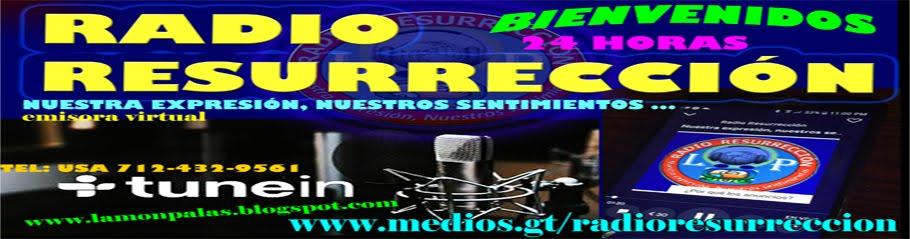 """RADIO RESURRECCIÓN, """"NUESTRA EXPRESIÓN,  NUESTROS SENTIMIENTOS..."""" RADIO VIRTUAL DESDE IXCAN, GT."""