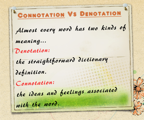 denotative and connotative meanings Get an answer for 'explain the difference between denotation and connotation and give an example of each' and find the connotative meanings of a word exist.
