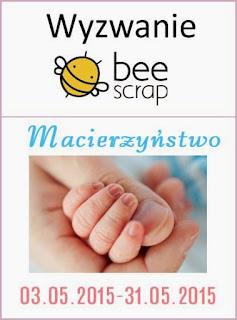 http://beescrapshop.blogspot.com/2015/05/pierwsze-wyzwanie-z-bee-scrap.html