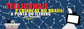 Telejornais e crianças no Brasil: a ponta do iceberg