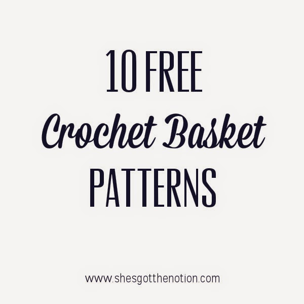 10 Crochet Storage Baskets: free patterns | She's Got the Notion