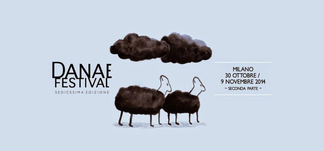 Impressioni dal Danae Festival 2014, seconda parte a Milano dal 30 ottobre al 9 novembre