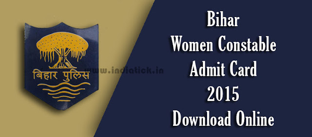Bihar Women Constable Admit Card 2015 Call Letter / Hall Ticket Bihar Police Recruitment 2015-16 625 Available Vacancies Admit Card Download at csbc.bih.nic.in Exam Dates October