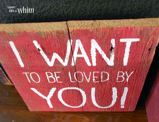 I Want To Be Loved byYou Salvaged Wood Sign from Denise on a Whim