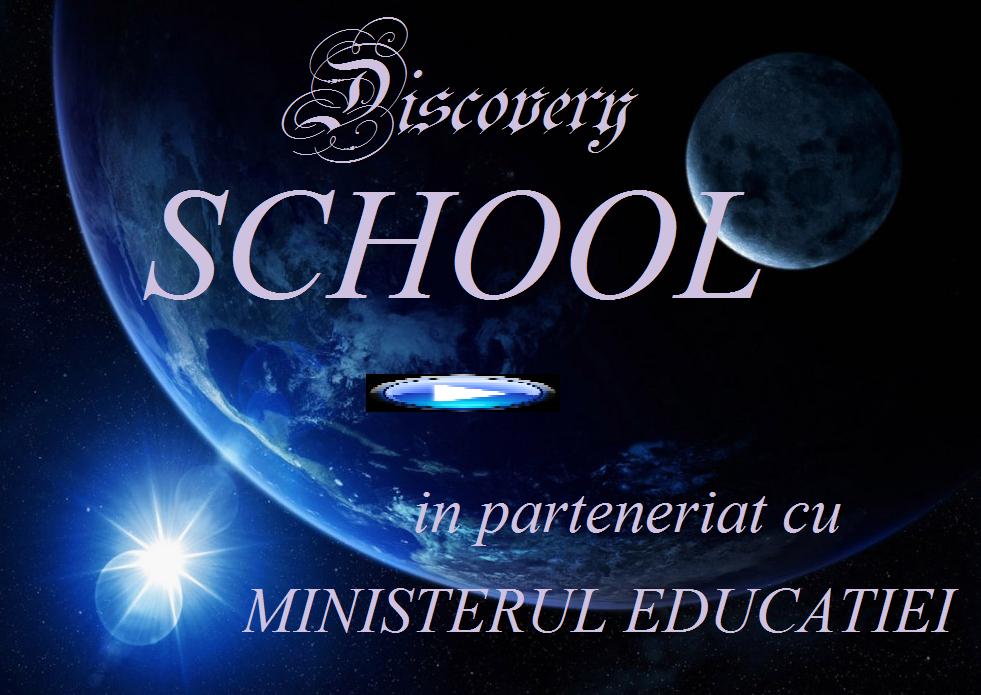 Dicovery SCHOOL in parteneriat cu MINISTERUL EDUCATIEI