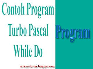 Contoh Program Pascal Menggunakan While Do