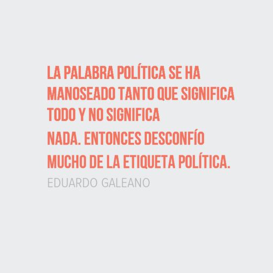 Galeano y su pensamiento sobre la palabra politica