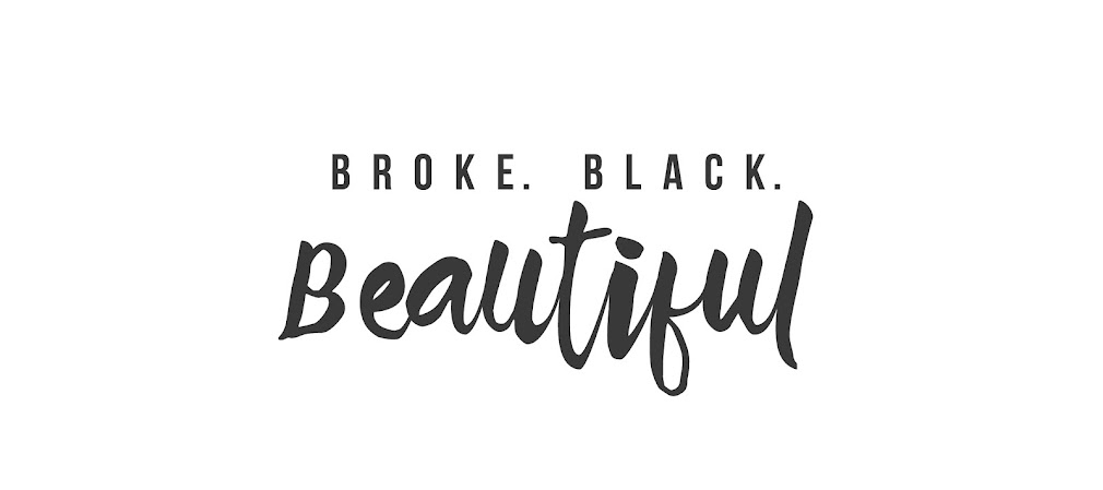 Broke. Black. Beautiful.