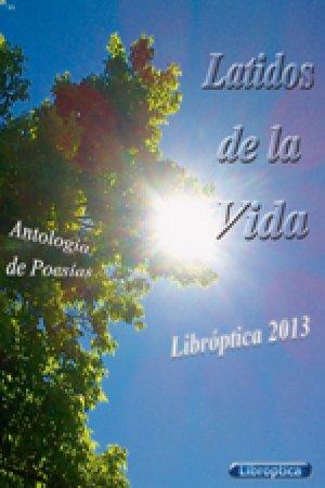LATIDOS DE LA VIDA,EDITORIAL LIBROPTICA,AÑO 2014