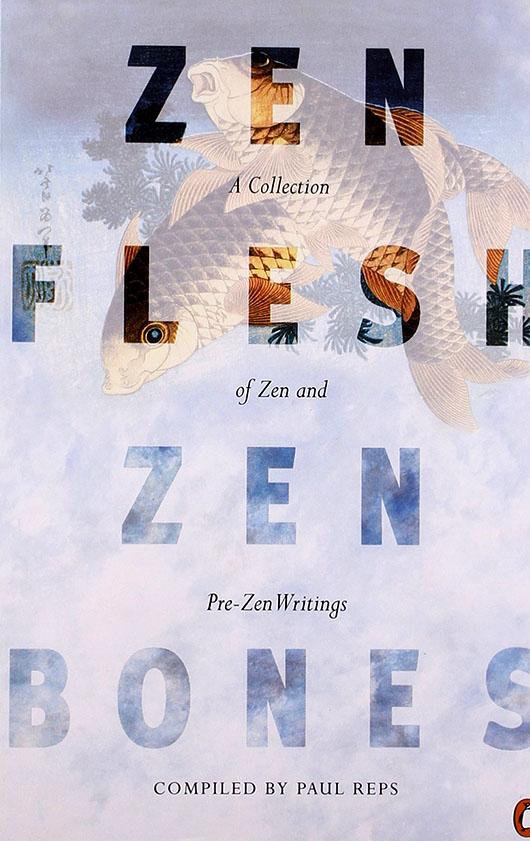 Zen Flesh, Zen Bones - compilers - Paul Reps & Nyogen Senzaki