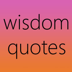 Wisdom Quotes, Wisdom Sayings, Wisdom SMS