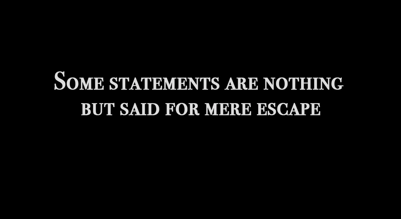 Some statements are nothing but said for mere escape