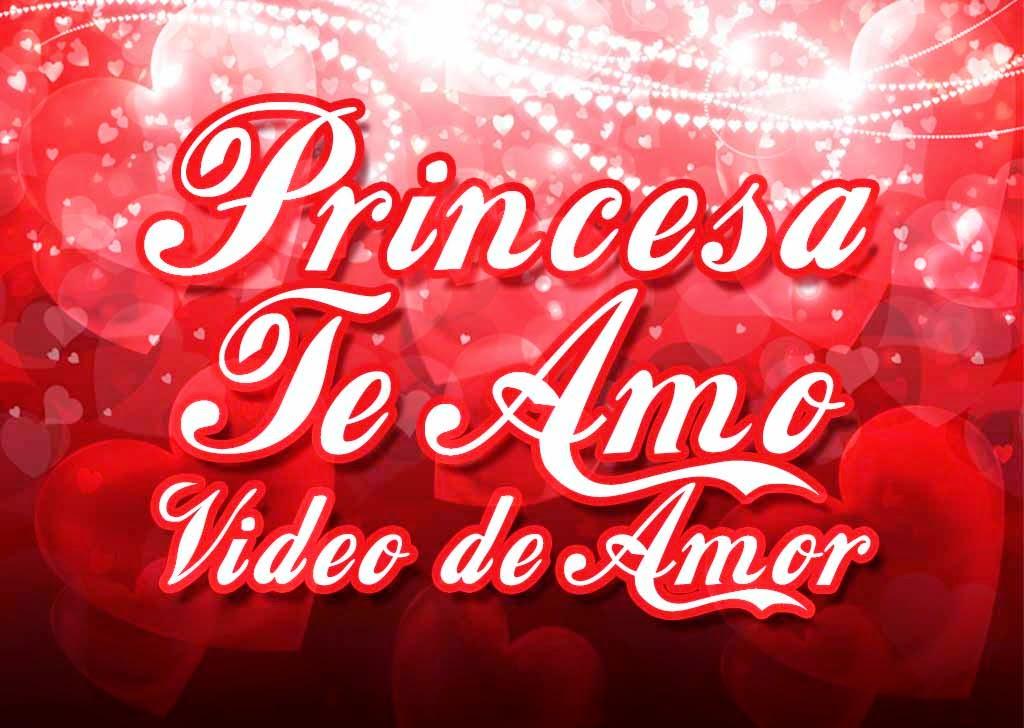 Vídeos de amor bonitos para descargar que digan Princesa Te Amo
