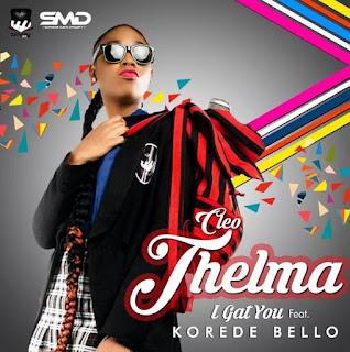 Cleo-Thelma ft Korede Bello – I Gat You