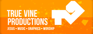 True Vine Productions - Jesus, Music, Graphics, Worship - Header Image and logo