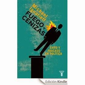 """""""Fuego y Cenizas. Éxito y Fracaso en Política"""""""