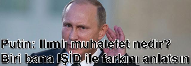 Putin: Ilımlı muhalefet nedir? Biri bana IŞİD ile farkını anlatsın